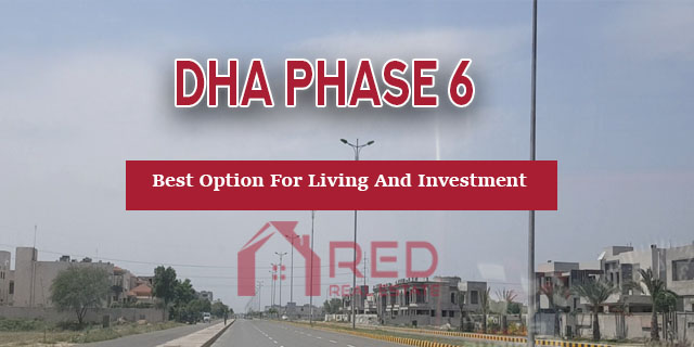 Why DHA Phase 6 is the best option for living and investment?