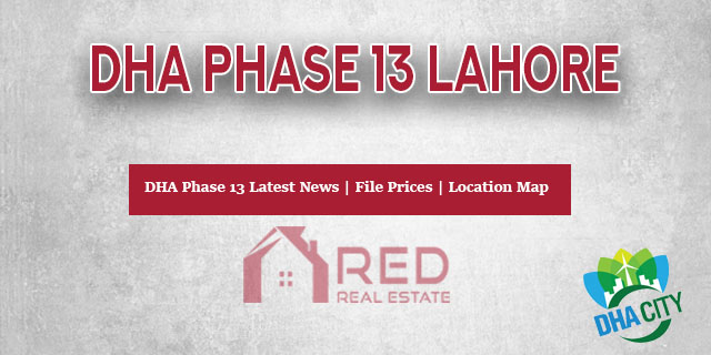 DHA Phase 13 Lahore File Prices and Location Update 2019