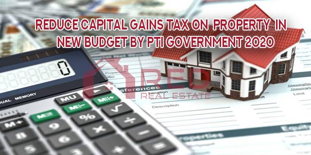 Reduce Capital Gains Tax on Property In New Budget by PTI Government